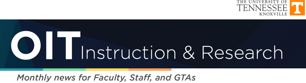 OIT Instruction & Research monthly news for Faculty, Staff, and GTAs